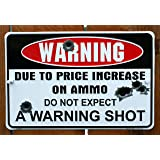 Warning Due to Price Increase on Ammo Do Not Expect a Warning Shot 8 X12 Metal Sign (DESIGN 1 1)