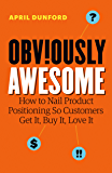 Obviously Awesome: How to Nail Product Positioning so Custom…