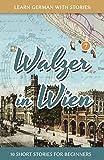 Learn German With Stories: Walzer in Wien - 10 Short Stories For Beginners (Dino lernt Deutsch)