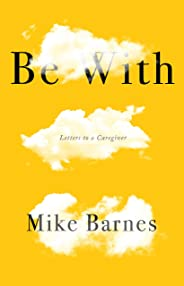 Be With: Letters to a Carer