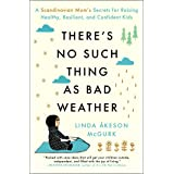 There's No Such Thing as Bad Weather: A Scandinavian Mom's Secrets for Raising Healthy, Resilient, and Confident Kids (from F