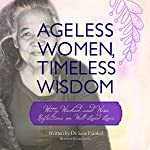 Ageless Women, Timeless Wisdom: Witty, Wicked, and Wise Reflections on Well-Lived Lives
