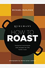Ruhlman's How to Roast: Foolproof Techniques and Recipes for the Home Cook (Ruhlman's How to... Book 1) Kindle Edition
