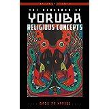 The Handbook of Yoruba Religious Concepts: Weiser Classics
