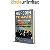 Microsoft Teams For Beginners: A Beginner's Guide for Master…