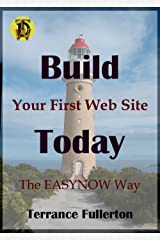Build Your First Web Site Today: The EASYNOW Webs Way to Build Your First Web Site  Book 1 in the EASYNOW Webs Series of Web Site Design (English Edition) Kindle版