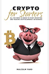Crypto for Starters: All you need to know to start investing and trading cryptocurrency on Binance Kindle Edition