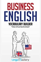 Business English Vocabulary Builder: Powerful Idioms, Sayings and Expressions to Make You Sound Smarter in Business! Kindle Edition
