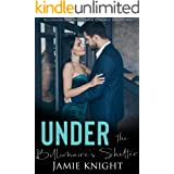 Under the Billionaire's Shelter: Billionaire and Single Mom Romance Collection (Under Him Book 5)