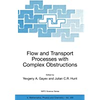 Flow and Transport Processes with Complex Obstructions: Appl…