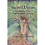 Sacred Union: Awakening to the Consciousness of Eden Volume One
