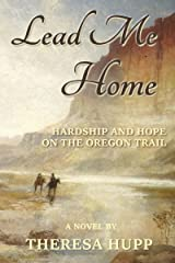 Lead Me Home: Hardship and hope on the Oregon Trail (Oregon Chronicles Book 1) Kindle Edition