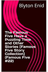 The Famous Five Have a Puzzling Time and Other Stories [Famous Five Story Collection] (Famous Five #22) Kindle Edition
