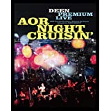 DEEN PREMIUM LIVE AOR NIGHT CRUISIN' (Blu-ray+CD) (完全生産限定盤) (特典なし)