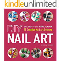 DIY Nail Art: Easy, Step-by-Step Instructions for 75 Creativ…