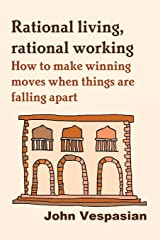 Rational Living, Rational Working: How to Make Winning Moves When Things Are Falling Apart ペーパーバック