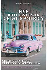 FIVE DIFFERENT FACES OF LATIN AMERICA: CHILE, CUBA, PERU, PUERTO RICO, VENEZUELA: A CONSCIENTIOUS SCRUTINY ペーパーバック