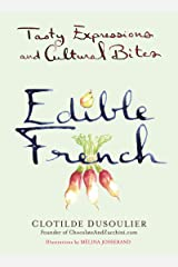 Edible French: Tasty Expressions and Cultural Bites Kindle Edition