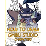 How To Draw Ghibli Studio Characters: An Amazing Activity Book Showing How To Draw With Gibli Studio Characters Step By Step