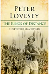 The Kings Of Distance: A Study of Five Great Runners Kindle Edition