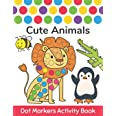 Dot Markers Activity Book : Cute Animals: Easy Guided BIG DOTS | Do a dot page a day | Gift For Kids Ages 1-3, 2-4, 3-5, Baby