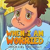 When I Am Worried: (Anxiety Books, Preschoolers, Ages 3 5, Kids, Children)