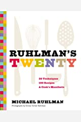 Ruhlman's Twenty: 20 Techniques, 100 Recipes, A Cook's Manifesto Kindle Edition