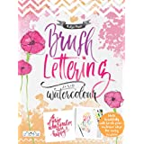 Brush Lettering and Watercolour: Write Beautifully With Brush Pens, Exclusive Ideas for Every Occasion