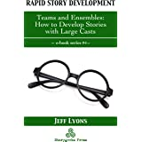 Rapid Story Development #4: Teams and Ensembles—How to Develop Stories with Large Casts