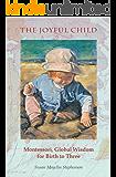 The Joyful Child: Montessori, Global Wisdom for Birth to Three (English Edition)
