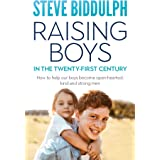 Raising Boys in the 21st Century: How to help our boys become open-hearted, kind and strong men: How to help our boys become