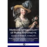 Memoirs of the Court of Marie Antoinette, Queen of France, Complete - Being the Historic Memoirs of Madam Campan, First Lady