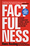 Factfulness: Ten Reasons We're Wrong About The World - And Why Things Are Better Than You Think