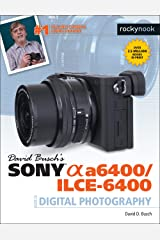 David Busch's Sony Alpha a6400/ILCE-6400 Guide to Digital Photography (The David Busch Camera Guide Series) Kindle Edition