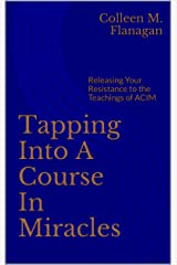 Tapping Into A Course In Miracles: Releasing Your Resistance to the Teachings of ACIM Kindle Edition