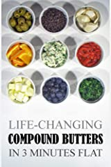 Life-Changing Compound Butters: In 3 Minutes Flat (Grace Légere Cookbooks) Kindle Edition