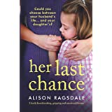 Her Last Chance: Utterly heartbreaking, gripping and emotional fiction