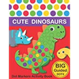 Dot Markers Activity Book : Cute Dinosaurs: BIG DOTS | Do A Dot Page a day | Dot Coloring Books For Toddlers | Paint Daubers