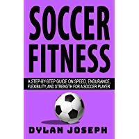 Soccer Fitness: A Step-by-Step Guide on Speed, Endurance, Fl…