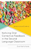 Noticing Oral Corrective Feedback in the Second Language Classroom: Background and Evidence