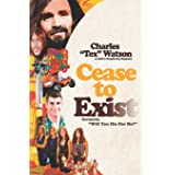 Cease To Exist: The firsthand account of the journey to becoming a killer for Charles Manson