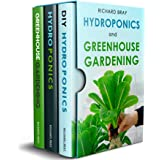 Hydroponics and Greenhouse Gardening: 3-in-1 Gardening Book Bundle to Grow Vegetables, Herbs, and Fruit All-Year-Round (Urban