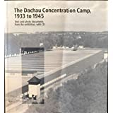 Dachau Concentration Camp, 1933 to 1945