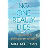 No One Really Dies: 25 Reasons to Believe in an Afterlife