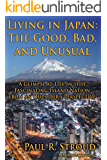 Living in Japan: The Good, Bad, and Unusual: A Glimpse at Life in this Fascinating Island Nation from an Outsider's Perspective (English Edition)