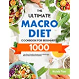 The Ultimate Macro Diet Cookbook for Beginners: 1000-Day Easy & Healthy Recipes and 4 Weeks Meal Plan to Help You Burn Fat Qu