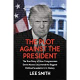 The Plot Against the President: The True Story of How Congressman Devin Nunes Uncovered the Biggest Political Scandal in US H