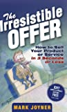 The Irresistible Offer: How to Sell Your Product or Service…