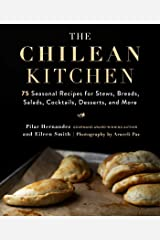 The Chilean Kitchen: 75 Seasonal Recipes for Stews, Breads, Salads, Cocktails, Desserts, and More Kindle Edition