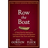 Row the Boat: A Never-Give-Up Approach to Lead with Enthusiasm and Optimism and Improve Your Team and Culture